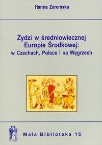 Okładka książki Żydzi w średniowiecznej Europie środkowej: w Czechach, Polsce i na Węgrzech