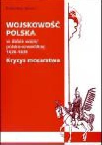 Okładka książki Wojskowość polska w dobie wojny polsko - szwedzkiej 1626 - 1629. Kryzys mocarstwa