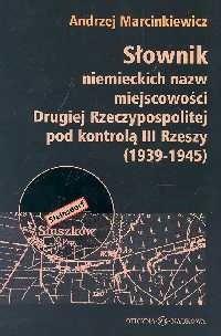 Okładka książki Słownik niemieckich nazw miejscowości Drugiej Rzeczypospolitej pod kontrolą III Rzeszy 1939-1945
