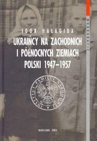 Okładka książki Ukraińcy za zachodnich i północnych ziemiach Polski 1947 - 1957 T. 1