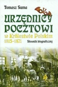 Okładka książki Urzędnicy pocztowi w Królestwie Polskim 1815 - 1871