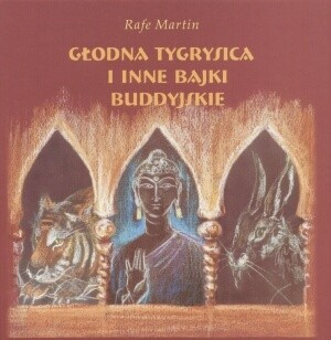 Okładka książki Głodna tygrysica i inne bajki buddyjskie
