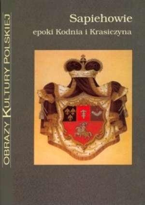 Okładka książki Sapiehowie epoki Kodnia i Krasiczyna