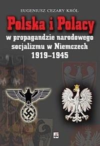Okładka książki Polska i Polacy w propagandzie narodowego socjalizmu w Niemczech 1919 - 1945