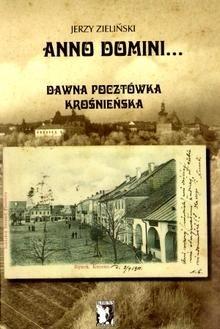 Okładka książki Anno Domini... Dawna pocztówka krośnieńska
