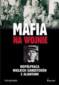 Okładka książki MAFIA NA WOJNIE. Współpraca wielkich gangsterów z aliantami - Newark Tim