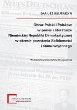 Okładka książki Obraz Polski i Polaków w prasie i literarurze Niemieckiej Republiki Demokratycznej w okresie powstania Solidarności i stanu wojennego