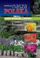 Nasza Polska kolekcja - Ogrody botaniczne i arboreta