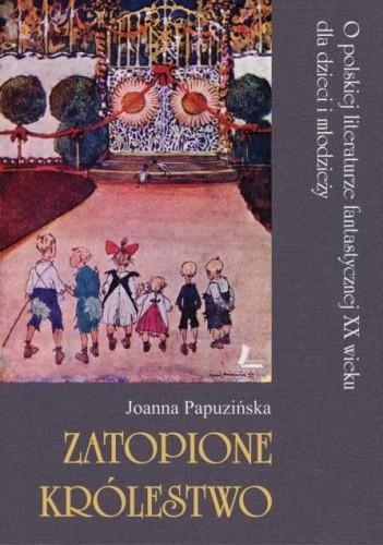 Okładka książki Zatopione królestwo. O polskiej literaturze fantastycznej XX wieku dla dzieci i młodzieży