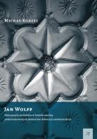 Jan Wolff. Monografia architekta w świetle analizy prefabrykowanych elementów dekoracji sztukatorskich