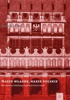 Nasze własne, nasze polskie. Mit renesansu lubelskiego w polskiej historii sztuki