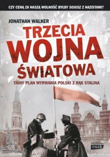 Okładka książki Trzecia wojna światowa. Tajny plan wyrwania Polski z rąk Stalina