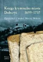 Księga kryminalna miasta Dobczyc 1699-1737