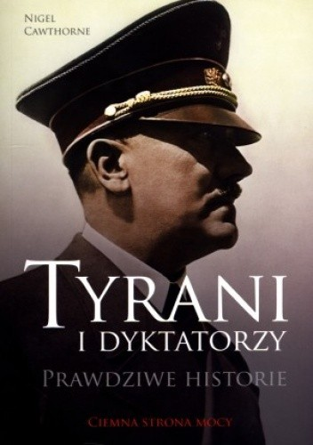 Okładka książki Tyrani i dyktatorzy. Prawdziwe historie