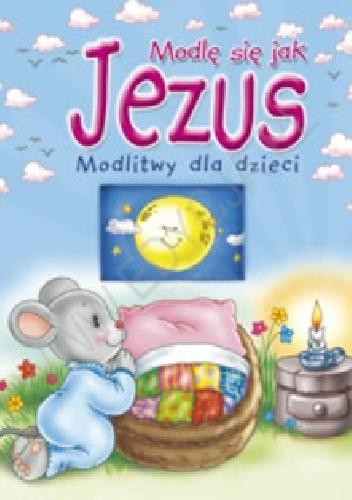 Okładka książki Modlę się jak Jezus. Modlitwy dla dzieci
