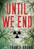 Until We End