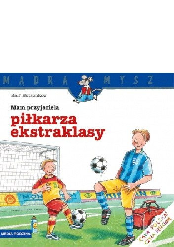 Okładka książki Mam przyjaciela piłkarza ekstraklasy