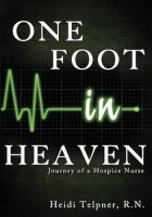 One Foot In Heaven, Journey of a Hospice Nurse
