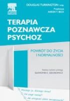 Terapia poznawcza psychoz. Powrót do życia i normalności