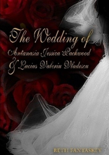 Okładka książki The Wedding of Antanasia Jessica Packwood and Lucius Valeriu Vladescu