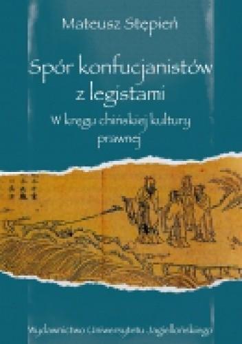 Okładka książki Spór konfucjanistów z legistami. W kręgu chińskiej kultury prawnej