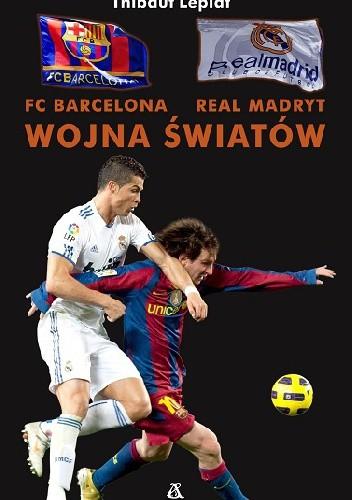 Okładka książki FC Barcelona - Real Madryt. Wojna Światów