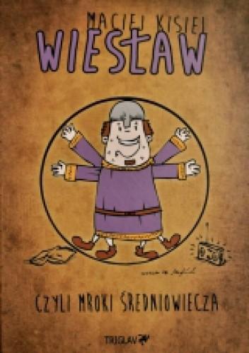Okładka książki Wiesław, czyli mroki średniowiecza