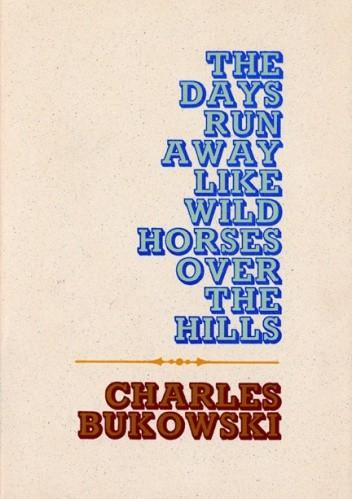 Okładka książki The Days Run Away Like Wild Horses over the Hills