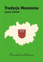 Tradycja Mazowsza: Powiat pułtuski - przewodnik subiektywny