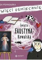 Święta Faustyna Kowalska. Święci Uśmiechnięci