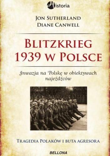 Okładka książki Blitzkrieg 1939 w Polsce.  Inwazja na Polskę w obiektywie najeźdźców : tragedia Polaków i buta agresora