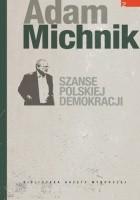 Szanse polskiej demokracji : artykuły i eseje
