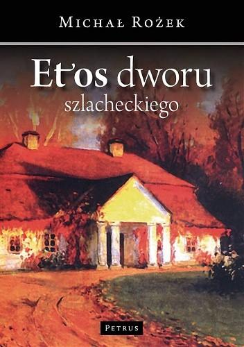 Okładka książki Etos dworu szlacheckiego. Szkice z dziejów kultury