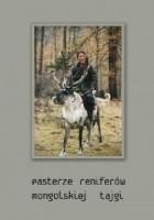 Pasterze reniferów mongolskiej tajgi