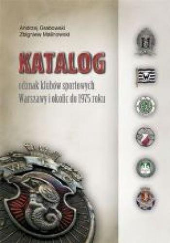 Okładka książki Katalog odznak klubów sportowych Warszawy i okolic do 1975 roku