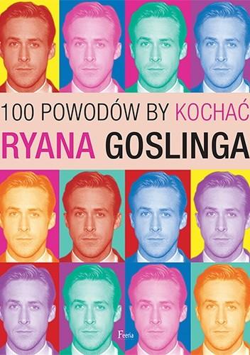 Okładka książki 100 powodów, by kochać Ryana Goslinga