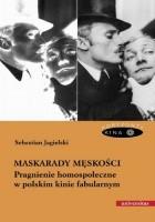 Maskarady męskości. Pragnienie homospołeczne w polskim kinie fabularnym