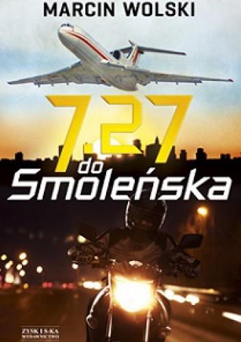 7:27 do Smoleńska - Marcin Wolski (213657) - Lubimyczytać pl