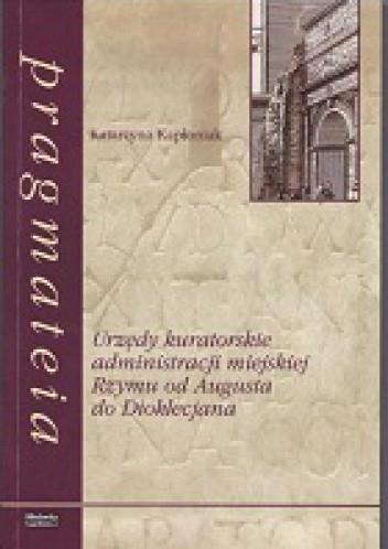 Okładka książki Urzędy kuratorskie administracji miejskiej Rzymu od Augusta do Dioklecjana