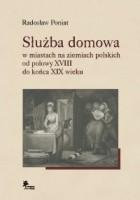 Służba domowa w miastach na ziemiach polskich od połowy XVIII do końca XIX wieku