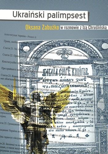 Okładka książki Ukraiński palimpsest. Oksana Zabużko w rozmowie z Izą Chruślińską