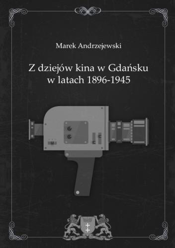 Okładka książki Z dziejów kina w Gdańsku w latach 1896-1945