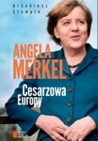 Angela Merkel. Cesarzowa Europy.