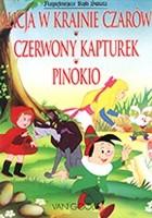 Alicja w Krainie Czarów. Czerwony Kapturek. Pinokio
