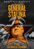 Generał Stalina. Życie Gieorgija Żukowa