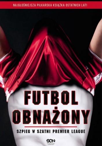 Okładka książki Futbol obnażony. Szpieg w szatni Premier League