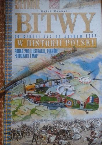 Okładka książki Słynne bitwy w historii Polski. Od Cedyni 972 do Arnhem 1944.
