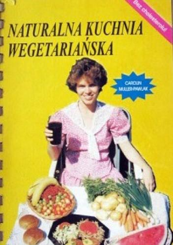 Naturalna Kuchnia Wegetarianska Carolin Mueller Pawlak 215448