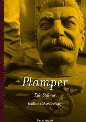 Okładka książki Kult Stalina. Studium alchemii władzy