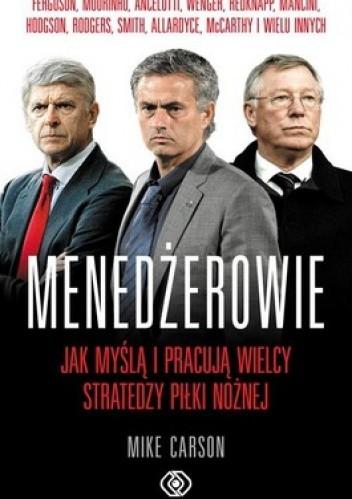 Okładka książki Menedżerowie. Jak myślą i pracują wielcy stratedzy piłki nożnej